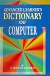 Advanced Learner`s Dictionary of Computer: A Team of Experts