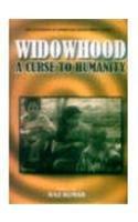 Widowhood: A Curse to Humanity: Raj Kumar (ed.)