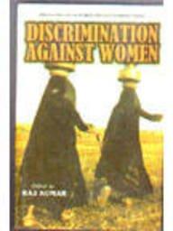 Discrimination against Women: Raj Kumar (ed.)