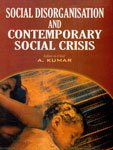 Social Disorganisation and Contemporary Social Crisis: A. Kumar (ed.)