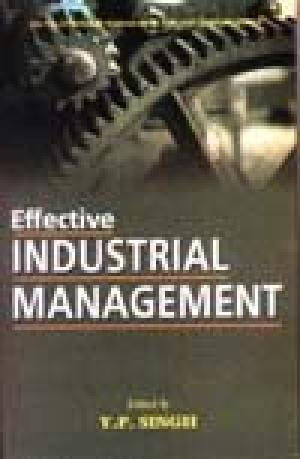 Effective Industrial Management: Y.P. Singh (ed.)