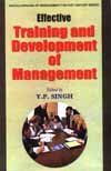 Effective Training and Development of Management: Y.P. Singh (ed.)