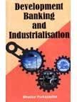 Development Banking and Industrialisation : A Case Study: Bhaskar Purkayastha