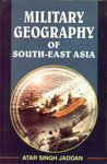 Military Geography of South-East Asia: Atar Singh Jadoan