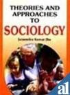 Theories and Approaches to Sociology: Jainendra Kumar Jha