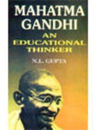 Mahatma Gandhi : An Educational Thinker: N L Gupta