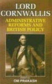 Lord Cornwallis : Administrative Reforms and British Policy: Om Prakash