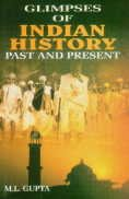 Glimpses of Indian History: Past and Present: M.L. Gupta