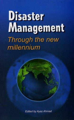 Disaster Management : Through the New Millennium: Ayaz Ahmad