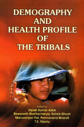 Demography and Health Profile of the Tribals: Dipak K. Adak, B. Bhattacharya, Rohini Ghosh, ...