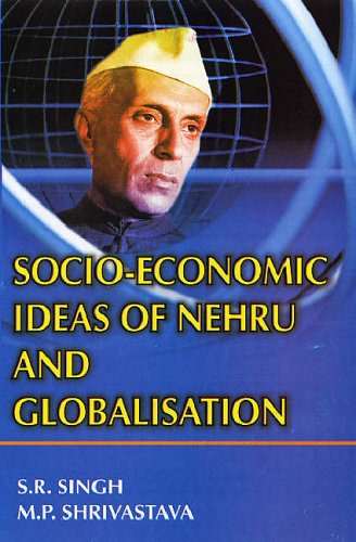Socio-Economic Ideas of Nehru and Globalisation: M.P.Shrivastava,S.R. Singh