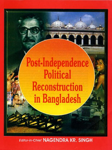 Post-Independence Political Reconstruction in Bangladesh: N.K. Singh