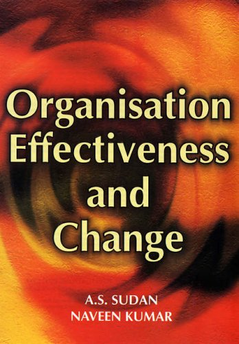 Organisation Effectiveness and Change: A. S. Sudan,Naveen Kumar