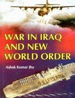 War in Iraq and New World Order: Ashok Kumar Jha
