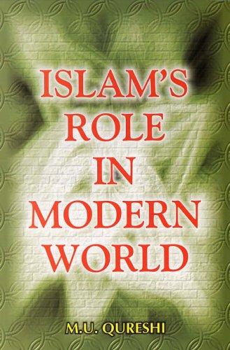 Islam`s Role in Modern World: M.U. Qureshi
