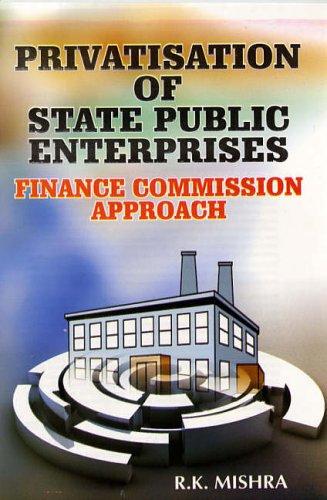 Privatisation of State Public Enterprises: Finance Commission Approach: R.K. Mishra