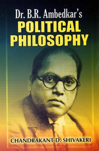 Dr. B.R. Ambedkar`s political philosophy: Chandrakant D. Shivakeri
