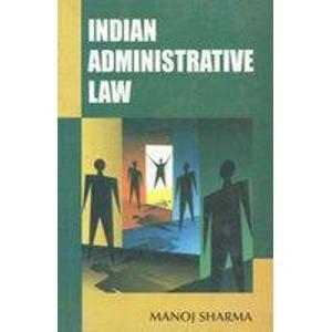 INDIAN ADMINISTRATIVE LAW-Paperback: MANOJ SHARMA