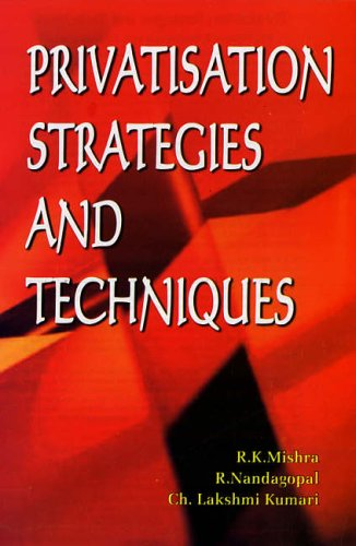 Privatisation Strategies and Techniques: R K Mishra,