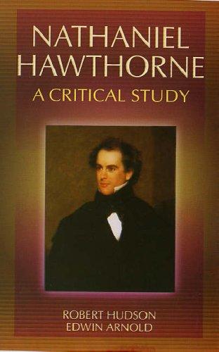 Nathaniel Hawthorne: A Critical Study: Robert Hudson, Sir Edwin Arnold