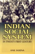 Indian Social System in Twenty First Century: Anil Saxena