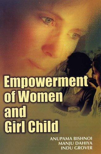 Empowerment of Women and Girl Child: Anupama Bishnoi,Indu Grover,Manju Dahiya