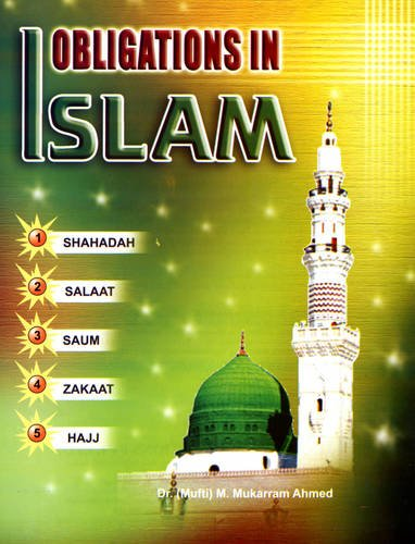 Obligations in Islam: Dr (Mufti) M. Mukarram Ahmad
