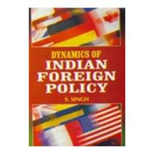 Dynamics of Indian Foreign Policy: S. Singh
