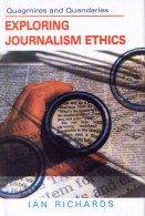 Quagmires and Quandaries: Exploring Journalism Ethics: Ian Richards