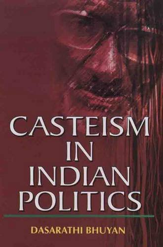 Casteism in Indian Politics: Dasarathi Bhuyan