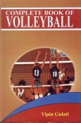 Complete Book of Volleyball: Vipin Gulati