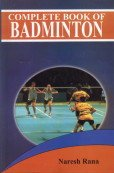 Complete Book of Badminton: Naresh Rana
