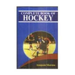 Complete Book of Hockey: Anupam Sharma