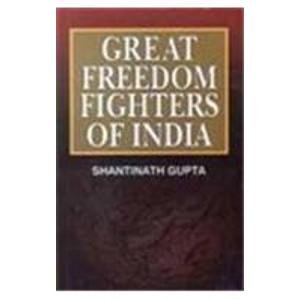Great Freedom Fighters of India: Shantinath Gupta