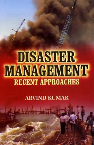 Disaster Management Recent Approach: Arvind Kumar
