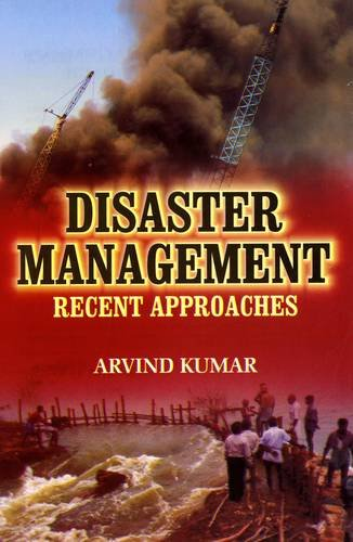 Disaster Management : Recent Approaches: Arvind Kumar