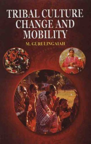 Tribal Culture Change and Mobility: Gurulingaiah M.