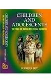 Children and Adolescents : Victim of Socio Political Turmoil: Suparna Dey