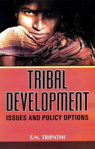 Tribal Development: Issues And Policy Options: S.N.Tripathi