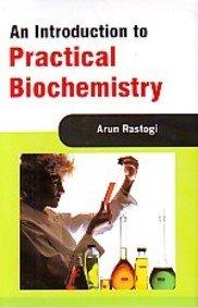 An Introduction to Practical Biochemistry: Rastogi Arun