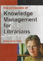Encyclopaedia of Knowledge Management for Librarians: Sinha Madan Mohan