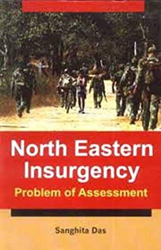 North Eastern Insurgency : Problem of Assessment: Sanghita Das