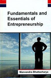 Fundamentals and Essentials of Entrepreneurship: Manvendra Bhattacharya