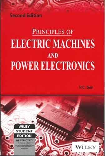 Principles Of Electric Machines And Power Electronics,: P.C. Sen
