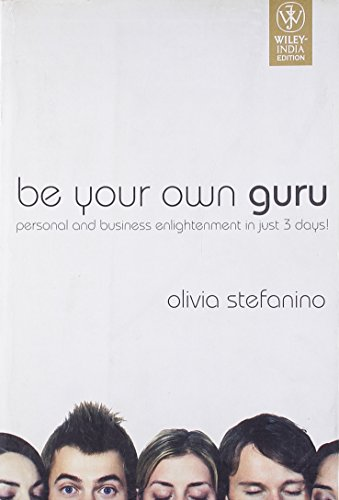 Be Your Own Guru: Personal and Business Enlightenment in Just 3 Days: Olivia Stefanino