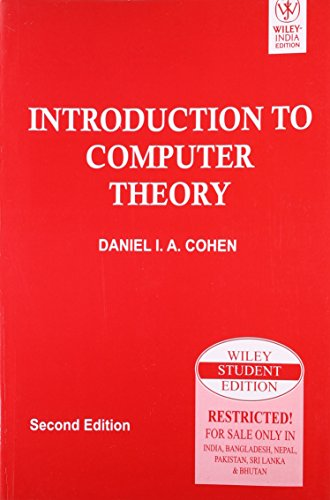 Introduction to Computer Theory (Second Edition): Daniel I.A. Cohen