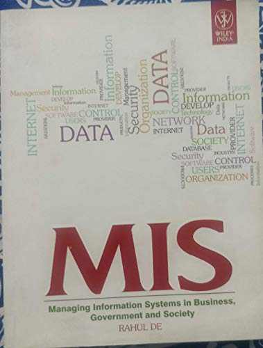 MIS: Managing Information Systems in Business, Government and Society: Rahul De
