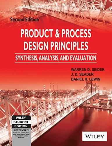 Product & Process Design Principles: Synthesis, Analysis: Warren D. Seider