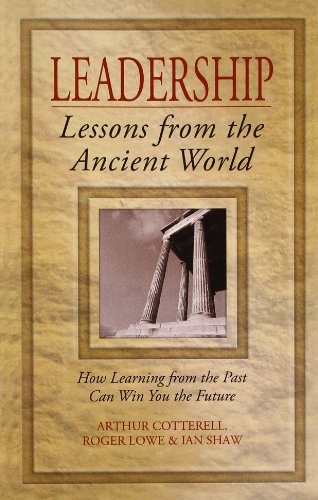 Leadership: Lessons From The Ancient World (How: Arthur Cotterell, Roger