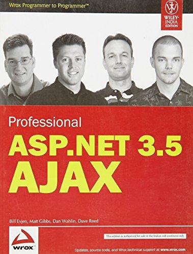 Professional ASP.Net 3.5 Ajax: Bill Evjen,Dan Wahlim,Dave Reed,Matt Gibbs